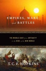 Empires, Wars, and Battles : The Middle East from Antiquity to the Rise of the New World - T. C. F. Hopkins
