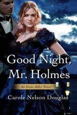 Good Night, Mr. Holmes : Irene Adler Mysteries (Paperback) - Carole Nelson Douglas