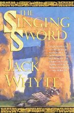 The Singing Sword : The Dream of Eagles, Volume 2 - Jack Whyte