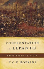 Confrontation at Lepanto : Christendom Vs. Islam - T C F Hopkins