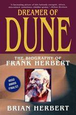 Dreamer of Dune : The Biography of Frank Herbert - Brian Herbert