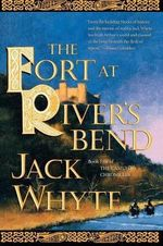 The Fort at Rivers Bend : Book Five of the Camulod Chronicles - Jack Whyte