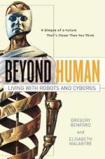 Beyond Human : Living with Robots and Cyborgs - Gregory Benford