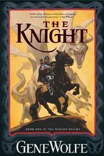 Knight : Book One Of The Wizard Knight - Gene Wolfe