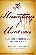 The Haunting of America : From the Salem Witch Trials to Harry Houdini - William J. Birnes