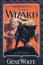 The Wizard : Wizard Knight - Gene Wolfe