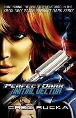 Perfect Dark : Initial vector - Greg Rucka