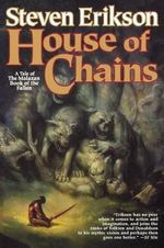 House of Chains : Book Four of the Malazan Book of the Fallen - Steven Erikson