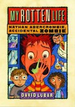 My Rotten Life : Nathan Abercrombie, Accidental Zombie - David Lubar