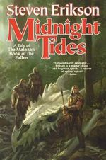 Midnight Tides : A Tale of the Malazan Book of the Fallen - Steven Erikson