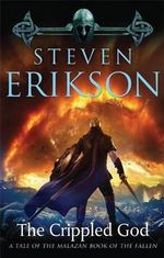 The Crippled God : Malazan Book of the Fallen Series : Book 10 - Steven Erikson