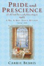 Pride and Prescience: Or, a Truth Univesally Acknowledged -  A Mr. & Mrs. Darcy Mystery 1 :  Or, a Truth Univesally Acknowledged -  A Mr. & Mrs. Darcy Mystery 1 - Carrie Bebris