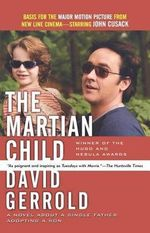 The Martian Child : A Novel about a Single Father Adopting a Son - David Gerrold
