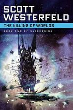 The Killing of Worlds : Succession - Scott Westerfeld