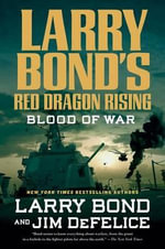 Larry Bond's Red Dragon Rising : Blood of War - Larry Bond