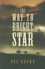 The Way to Bright Star : An Indian History of the American West - Dee Brown