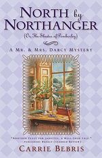 North by Northanger: (Or, the Shades of Pemberley) A Mr. & Mrs. Darcy Mystery 3 :  (Or, the Shades of Pemberley) A Mr. & Mrs. Darcy Mystery 3 - Carrie Bebris