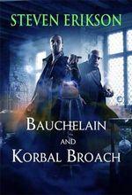 Bauchelain and Korbal Broach : Three Short Novels of the Malazan Empire - Steven Erikson