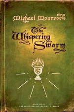 The Whispering Swarm : Book One of the Sanctuary of the White Friars - Michael Moorcock