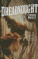 Dreadnought - Cherie Priest