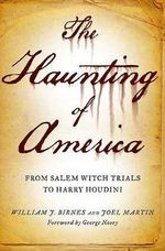 The Haunting of America : From the Salem Witch Trials to Harry Houdini - William J Birnes