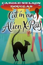 Cat in an Alien X-Ray : Midnight Louie Mysteries (Hardcover) - Carole Nelson Douglas