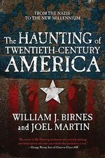 The Haunting of Twentieth-century America : From the Nazis to the New Millenium - William J. Birnes