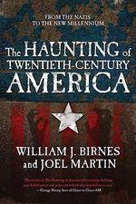 The Haunting of Twentieth-century America : From the Nazis to the New Millenium - William J. Birnes