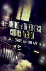 The Haunting of Twenty-First-Century America - William J Birnes