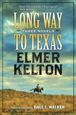 Long Way to Texas : Three Novels - Elmer Kelton
