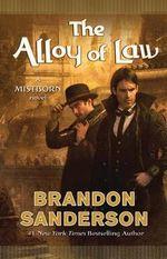 The Alloy of Law : A Mistborn Novel - Brandon Sanderson