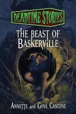 The Beast of Baskerville : Deadtime Stories - Annette Cascone