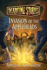 Deadtime Stories : Invasion of the Appleheads - Gina Cascone