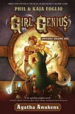 Girl Genius Omnibus: Volume one : Agatha Awakens - Phil Foglio