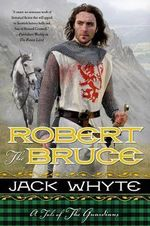 Robert the Bruce - Jack Whyte