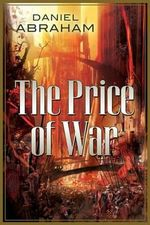 The Price of War : The Second Half of the Long Price Quartet: An Autumn War and the Price of Spring - Daniel Abraham