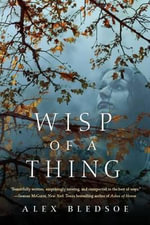 Wisp of a Thing - Alex Bledsoe