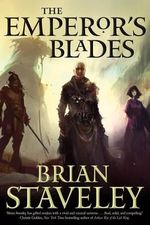The Emperor's Blades : Chronicle of the Unhewn Throne - Brian Staveley