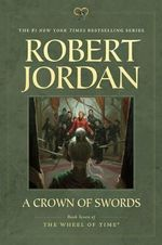 A Crown of Swords : Book Seven of the Wheel of Time (R) - Robert Jordan