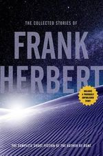The Collected Stories of Frank Herbert : Collected Stories - Frank Herbert
