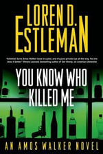 You Know Who Killed Me : An Amos Walker Novel - Author Loren D Estleman