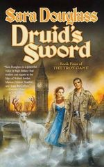 Druid's Sword : Book Four of the Troy Game - Sara Douglass