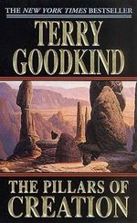 The Pillars of Creation (Sword of Truth (Paperback) #07)  : Sword of Truth Book 6 - Terry Goodkind