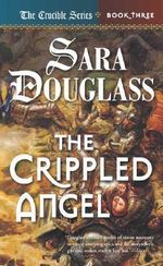 The Crippled Angel :  The Crucible Series : Book 3 of 3 - Sara Douglass