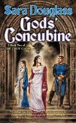 Gods' Concubine : The Troy Game Series : Book 2 of 4 :  The Troy Game Series : Book 2 of 4 - Sara Douglass