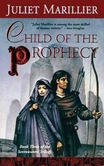 Child of the Prophecy : Sevenwaters Trilogy Series : Book 3 - Juliet Marillier
