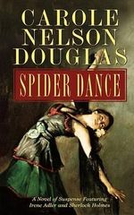 Spider Dance : A Novel of Suspense Featuring Irene Adler and Sherlock Holmes - Carole Nelson Douglas