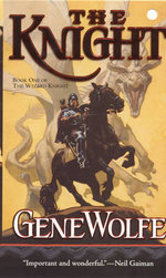 The Knight : Book One of the Wizard Knight - Gene Wolfe