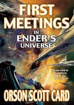 First Meetings in Ender's Universe : In Ender's Universe - Orson Scott Card
