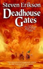 Deadhouse Gates : A Tale of the Malazan Book of the Fallen - Steven Erikson